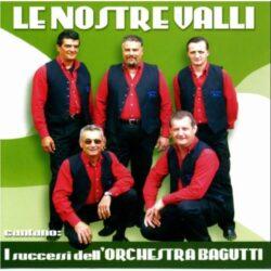 LE NOSTRE VALLI CD I SUCCESSI DELL'ORCHESTRA BAGUTTI