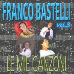FRANCO BASTELLI LE MIE CANZONI VOL.3